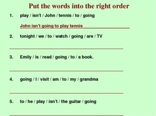 Put the words into the right order play / isn't / John / tennis / to / going