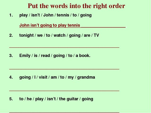 Put the words into the right order play / isn't / John / tennis / to / going...