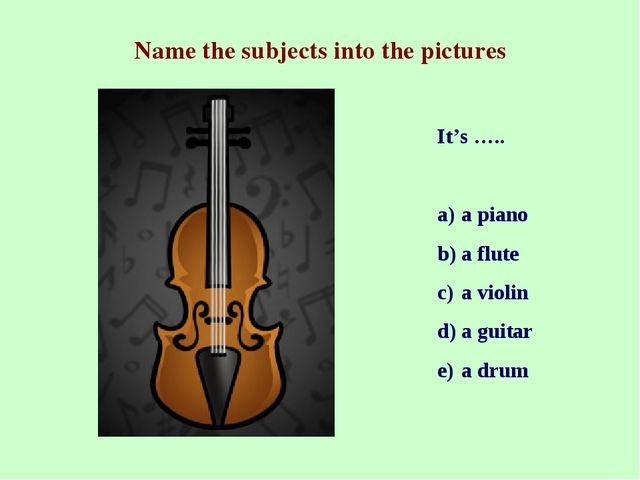 Name the subjects into the pictures It's ….. a piano a flute a violin a guita...