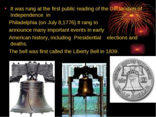 It was rung at the first public reading of the Declaration of Independence in