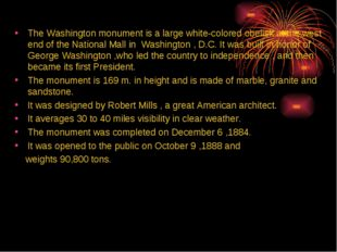 The Washington monument is a large white-colored obelisk at the west end of t