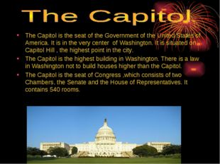 The Capitol is the seat of the Government of the United States of America. It