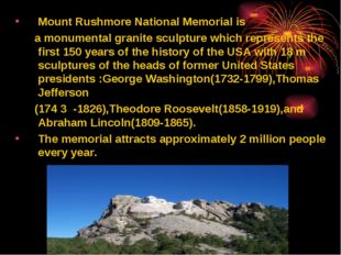 Mount Rushmore National Memorial is a monumental granite sculpture which repr