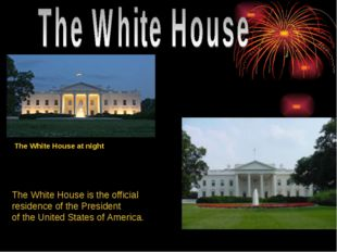 The White House at night The White House is the official residence of the Pre