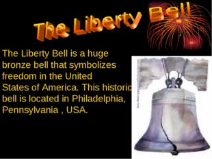The Liberty Bell is a huge bronze bell that symbolizes freedom in the United