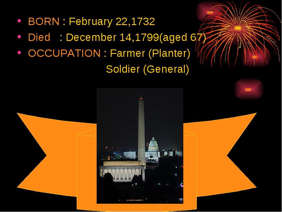 BORN : February 22,1732 Died : December 14,1799(aged 67) OCCUPATION : Farmer...