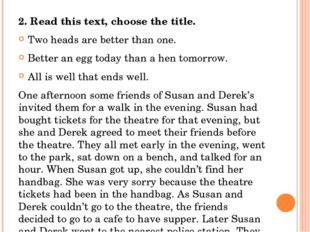 2. Read this text, choose the title. Two heads are better than one. Better a