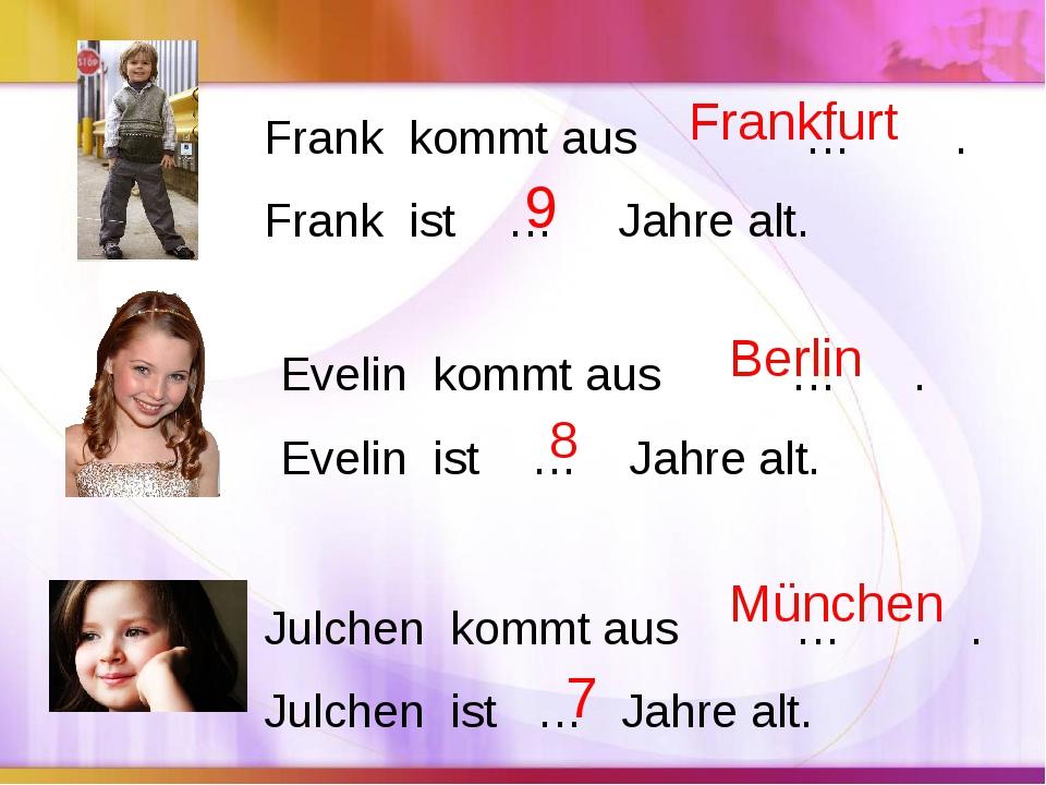 Frank kommt aus … . Frank ist … Jahre alt. Evelin kommt aus … . Evelin ist …...