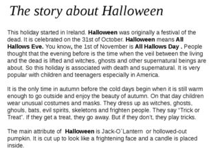 The story about Halloween This holiday started in Ireland.Halloweenwas ori