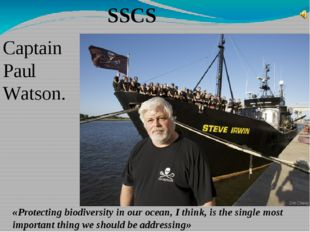 SSCS Captain Paul Watson. «Protecting biodiversity in our ocean, I think, is