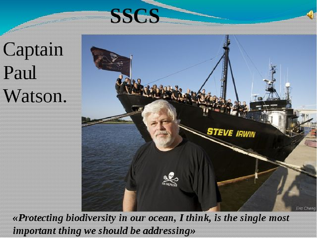 SSCS Captain Paul Watson. «Protecting biodiversity in our ocean, I think, is...