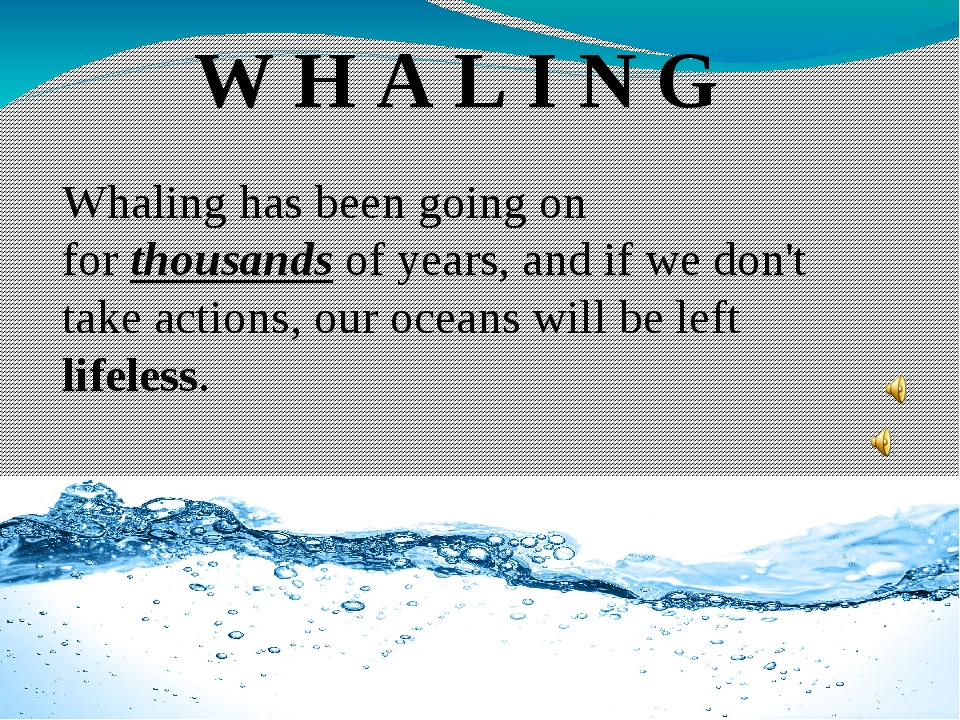 W H A L I N G Whaling has been going on for thousands of years, and if we don...