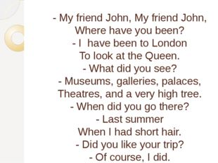 - My friend John, My friend John, Where have you been? - I have been to Londo