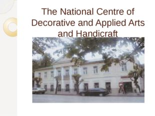 The National Centre of Decorative and Applied Arts and Handicraft