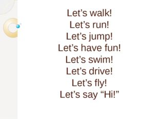 Let's walk! Let's run! Let's jump! Let's have fun! Let's swim! Let's drive!