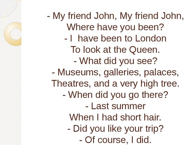 - My friend John, My friend John, Where have you been? - I have been to Londo...