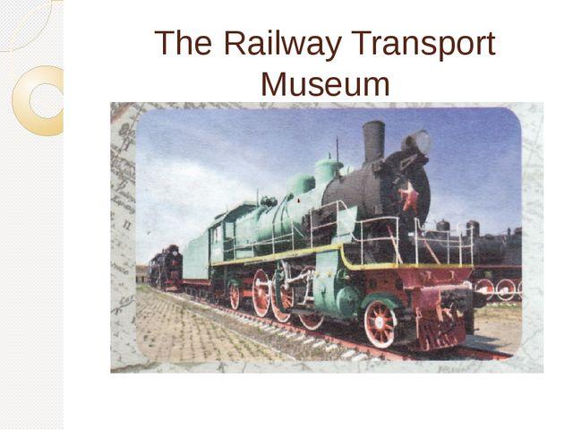 The Railway Transport Museum