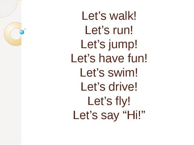 Let's walk! Let's run! Let's jump! Let's have fun! Let's swim! Let's drive!...