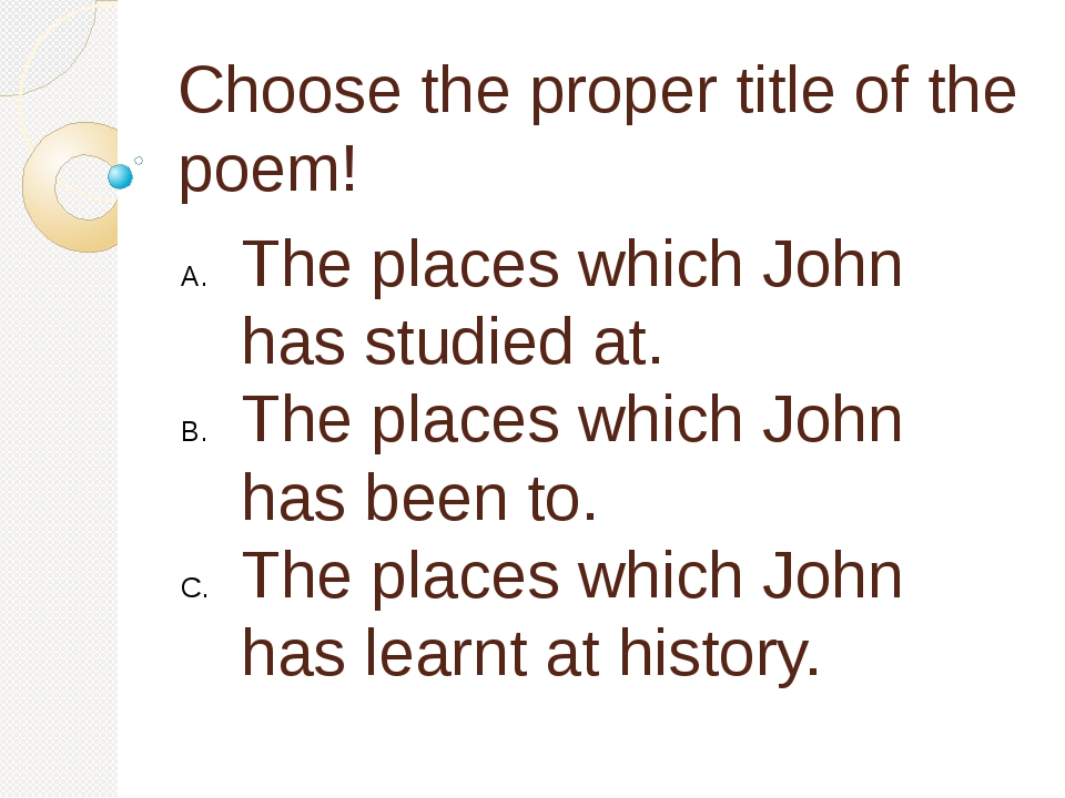 Choose the proper title of the poem! The places which John has studied at. Th...
