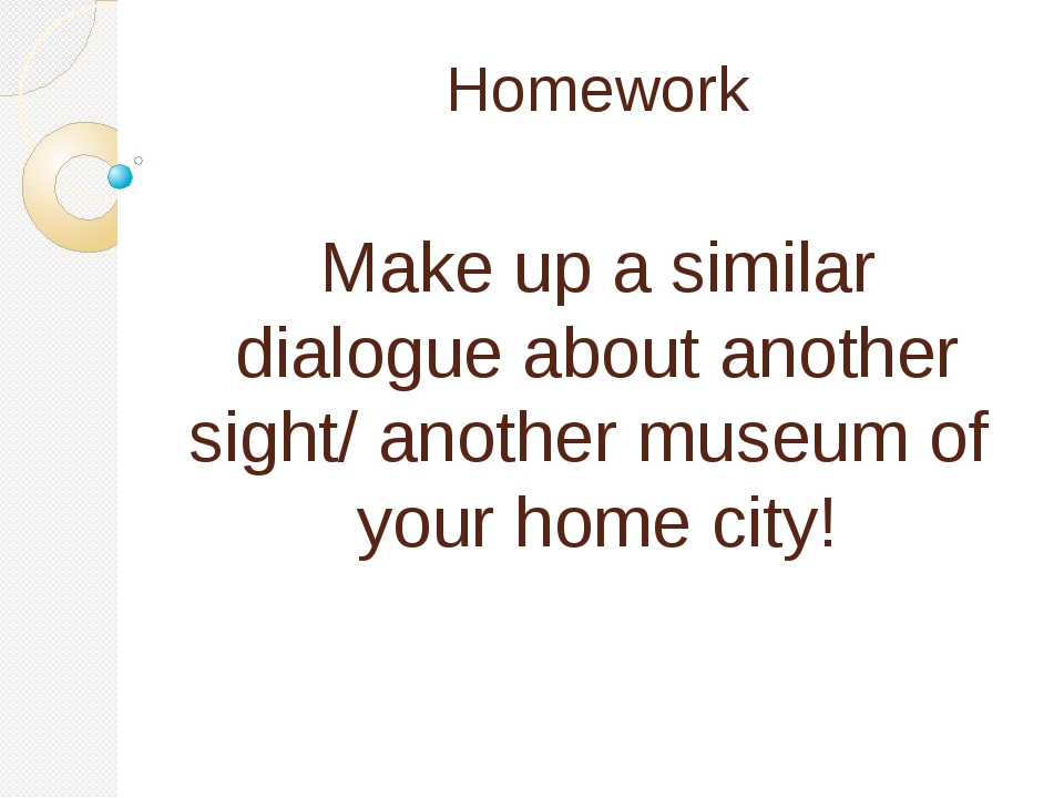 Homework Make up a similar dialogue about another sight/ another museum of yo...