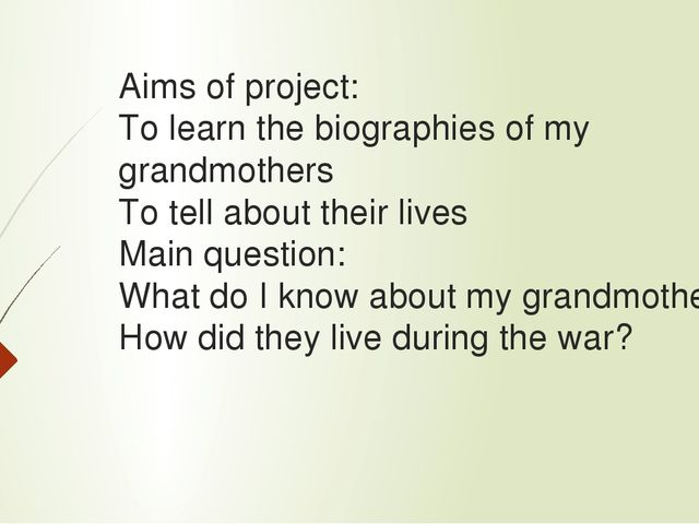 Aims of project: To learn the biographies of my grandmothers To tell about th...