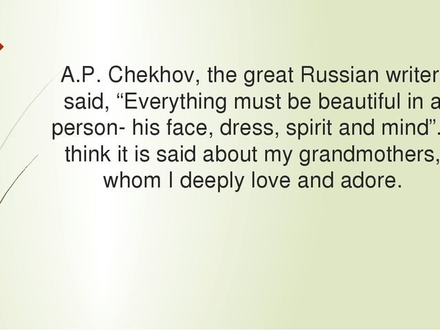 "A.P. Chekhov, the great Russian writer, said, ""Everything must be beautiful i..."