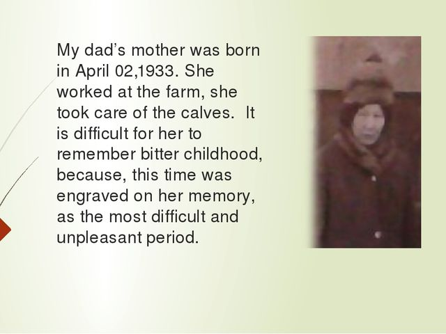 My dad's mother was born in April 02,1933. She worked at the farm, she took c...