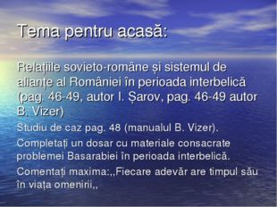Tema pentru acasă: Relațiile sovieto-române și sistemul de alianțe al Românie