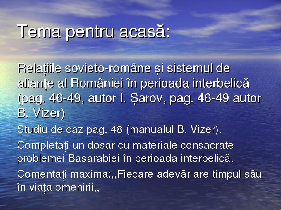 Tema pentru acasă: Relațiile sovieto-române și sistemul de alianțe al Românie...