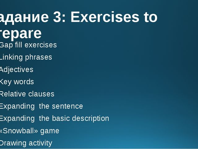 Задание 3: Exercises to prepare Gap fill exercises Linking phrases Adjectives...