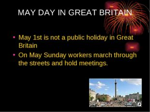 MAY DAY IN GREAT BRITAIN May 1st is not a public holiday in Great Britain On