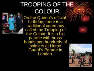 TROOPING OF ТНE COLOUR On the Queen's official birthday, there is a tradition