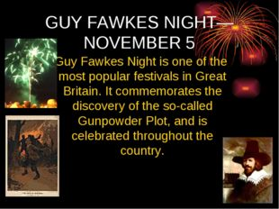 GUY FAWKES NIGHT— NOVEMBER 5 Guy Fawkes Night is one of the most popular fest