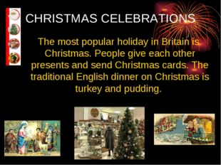 CHRISTMAS CELEBRATIONS The most popular holiday in Britain is Christmas. Peop