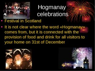 Hogmanay celebrations Festival in Scotland It is not clear where the word «Ho