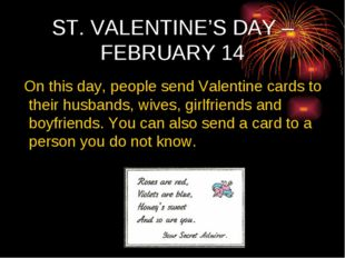 ST. VALENTINE'S DAY – FEBRUARY 14 On this day, people send Valentine cards to