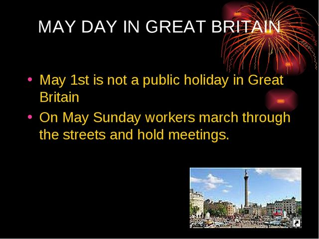 MAY DAY IN GREAT BRITAIN May 1st is not a public holiday in Great Britain On...