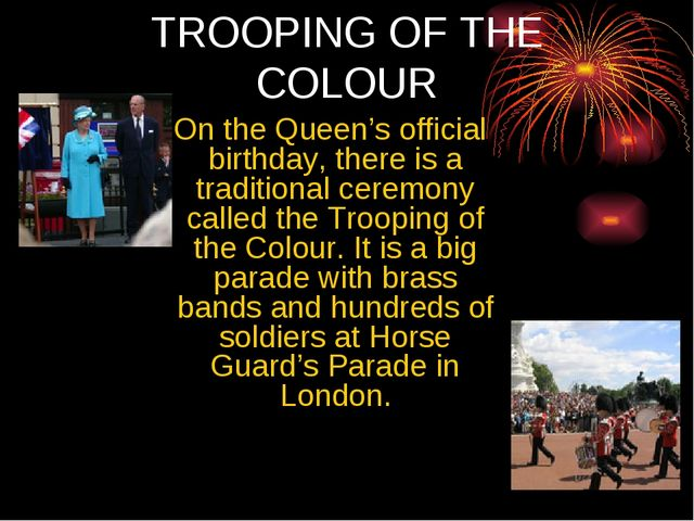 TROOPING OF ТНE COLOUR On the Queen's official birthday, there is a tradition...