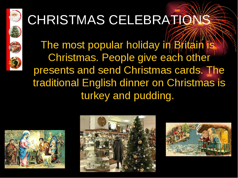 CHRISTMAS CELEBRATIONS The most popular holiday in Britain is Christmas. Peop...
