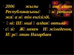 2006 жылы Қазақстан Республикасының әнұранына жаңа мәтін енгізілді. әні: Шәм