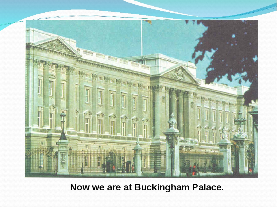 Now we are at Buckingham Palace.