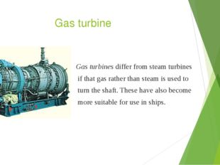 Gas turbine Gas turbines differ from steam turbines if that gas rather than s