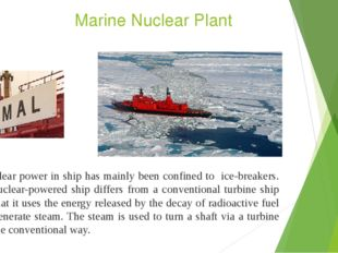 Marine Nuclear Plant Nuclear power in ship has mainly been confined to ice-br