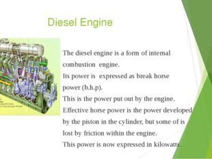 Diesel Engine The diesel engine is a form of internal combustion engine. Its