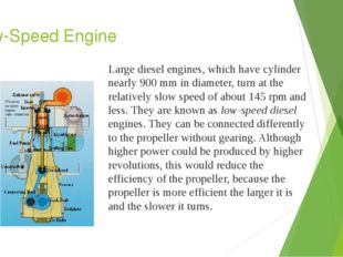Low-Speed Engine Large diesel engines, which have cylinder nearly 900 mm in d