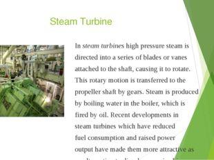 Steam Turbine In steam turbines high pressure steam is directed into a series