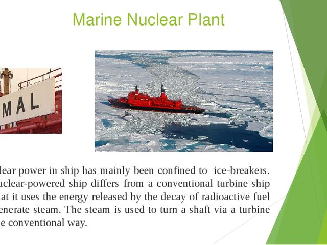 Marine Nuclear Plant Nuclear power in ship has mainly been confined to ice-br...