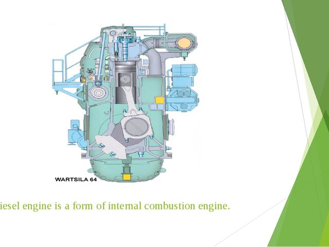 The diesel engine is a form of internal combustion engine.