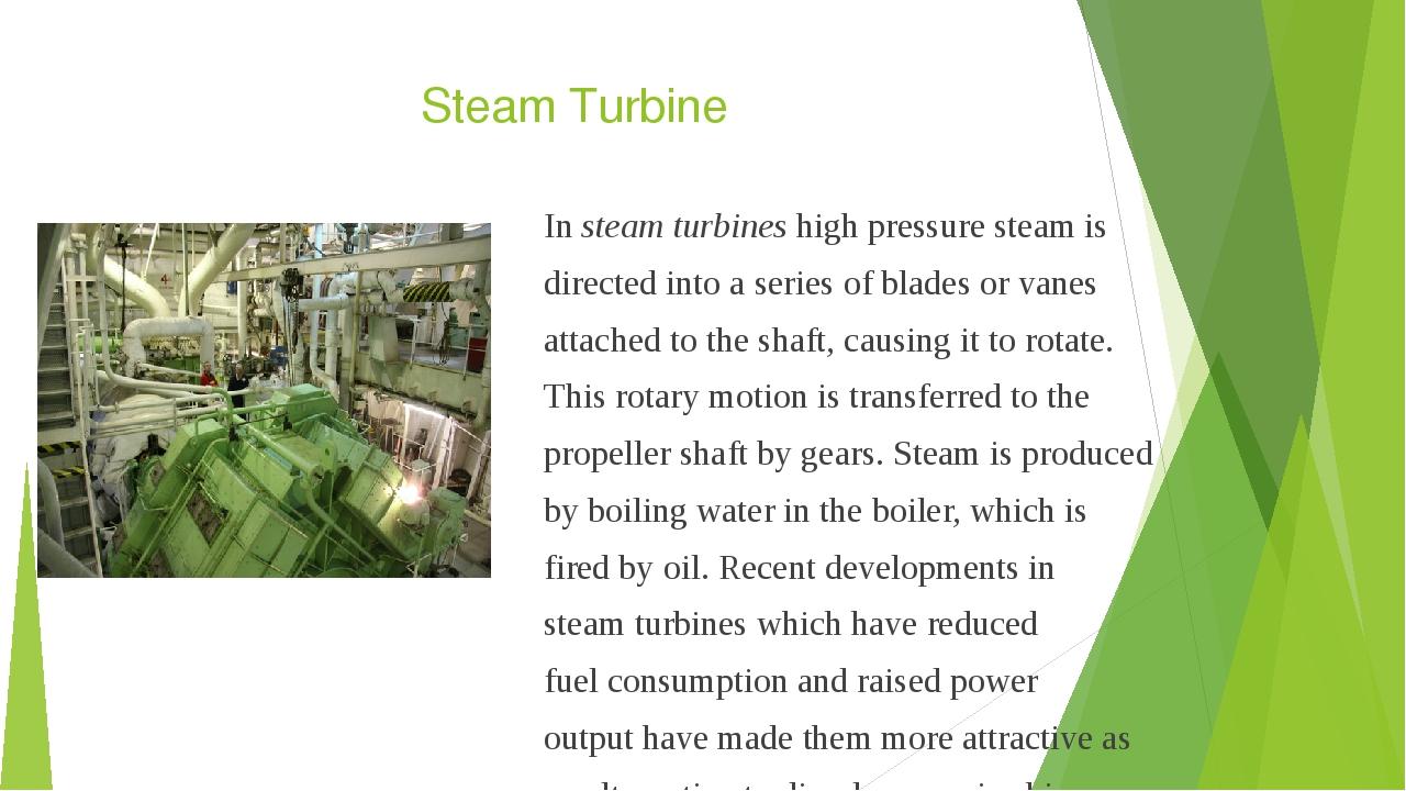 Steam Turbine In steam turbines high pressure steam is directed into a series...