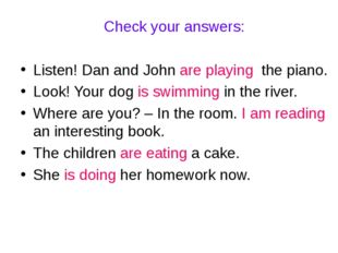 Check your answers: Listen! Dan and John are playing the piano. Look! Your do